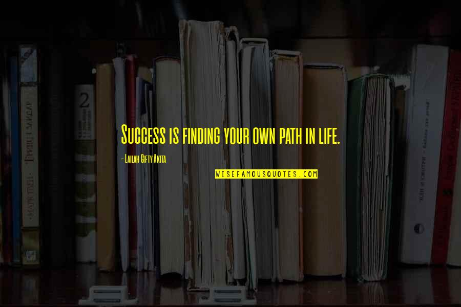 Dreams In Life Quotes By Lailah Gifty Akita: Success is finding your own path in life.