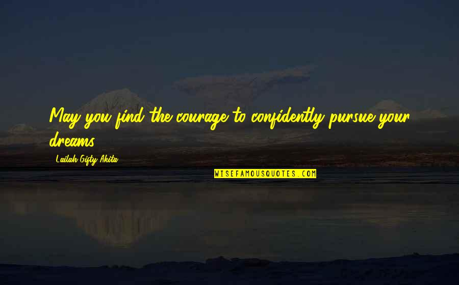 Dreams In Life Quotes By Lailah Gifty Akita: May you find the courage to confidently pursue