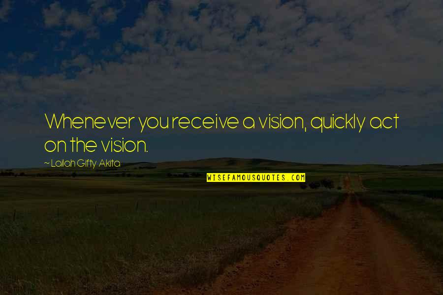 Dreams In Life Quotes By Lailah Gifty Akita: Whenever you receive a vision, quickly act on