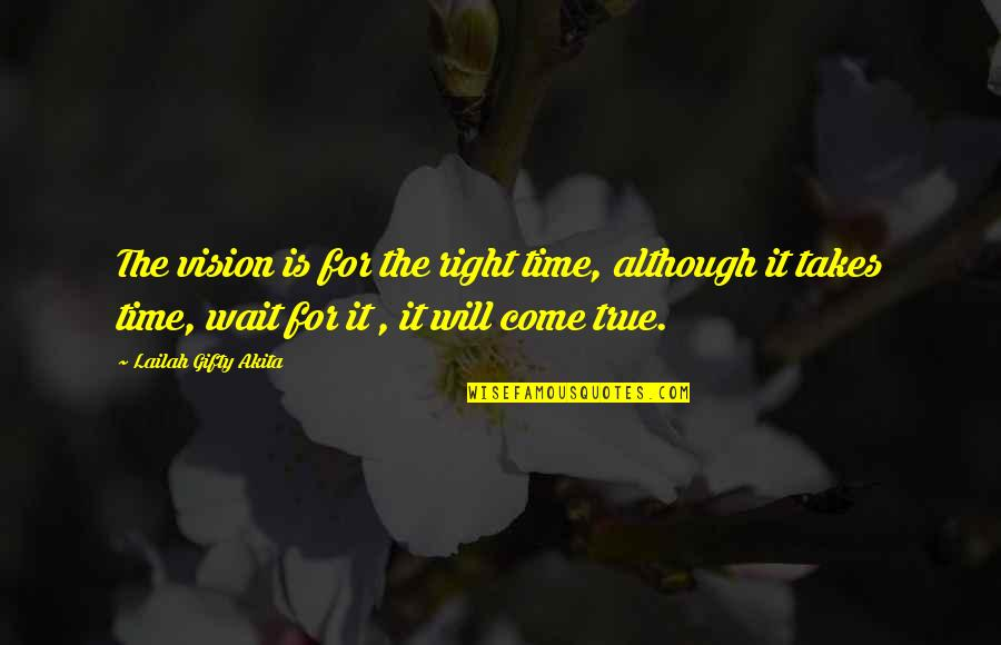 Dreams In Life Quotes By Lailah Gifty Akita: The vision is for the right time, although