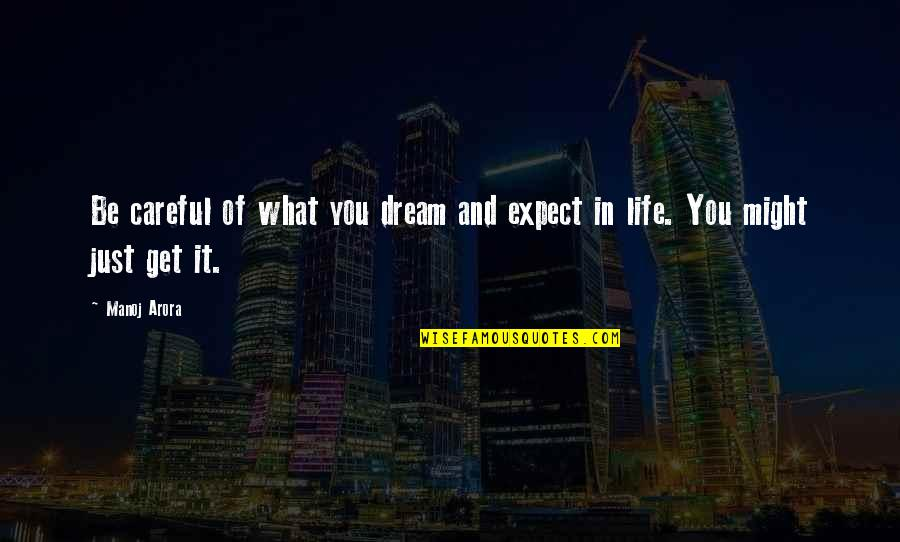 Dreams In Life Quotes By Manoj Arora: Be careful of what you dream and expect