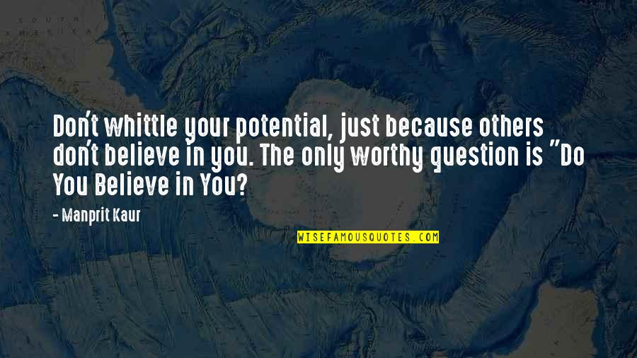 Dreams In Life Quotes By Manprit Kaur: Don't whittle your potential, just because others don't