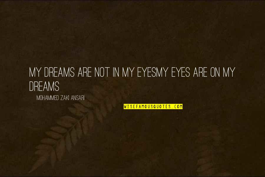 Dreams In Life Quotes By Mohammed Zaki Ansari: My Dreams are not in my eyesMy Eyes