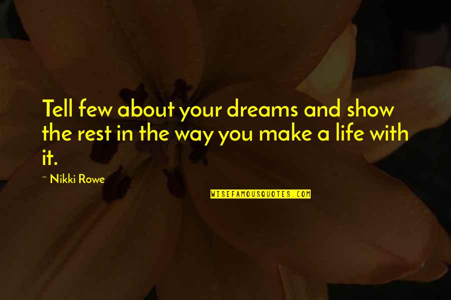 Dreams In Life Quotes By Nikki Rowe: Tell few about your dreams and show the