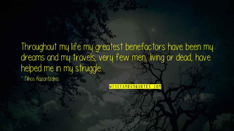 Dreams In Life Quotes By Nikos Kazantzakis: Throughout my life my greatest benefactors have been