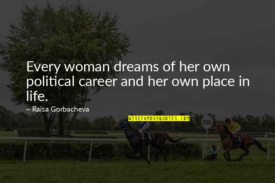 Dreams In Life Quotes By Raisa Gorbacheva: Every woman dreams of her own political career