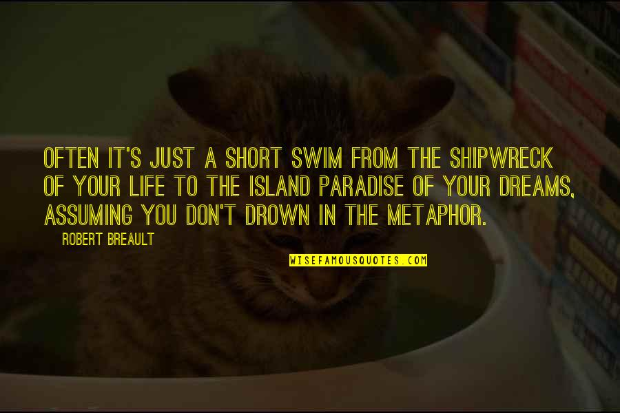 Dreams In Life Quotes By Robert Breault: Often it's just a short swim from the