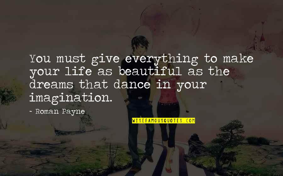 Dreams In Life Quotes By Roman Payne: You must give everything to make your life