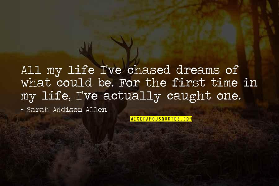 Dreams In Life Quotes By Sarah Addison Allen: All my life I've chased dreams of what