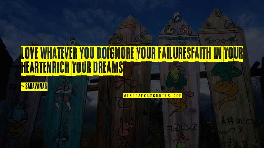 Dreams In Life Quotes By Saravanan: Love whatever you doIgnore your failuresFaith in your
