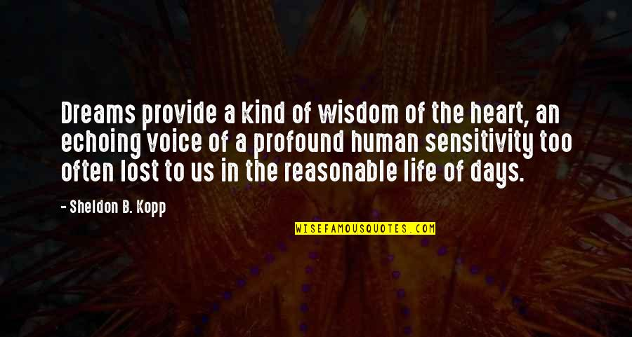 Dreams In Life Quotes By Sheldon B. Kopp: Dreams provide a kind of wisdom of the