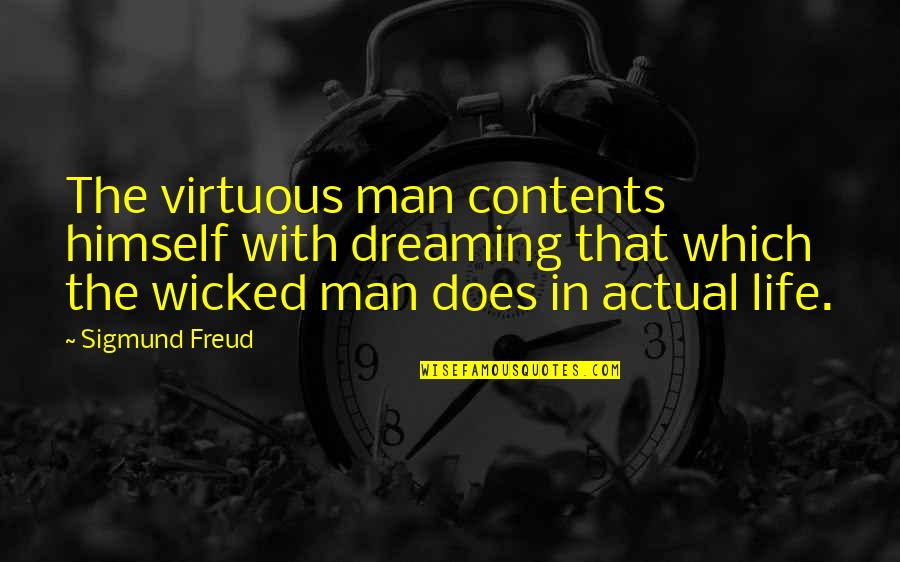 Dreams In Life Quotes By Sigmund Freud: The virtuous man contents himself with dreaming that
