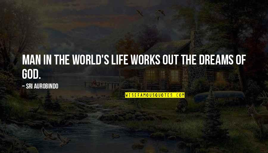 Dreams In Life Quotes By Sri Aurobindo: Man in the world's life works out the