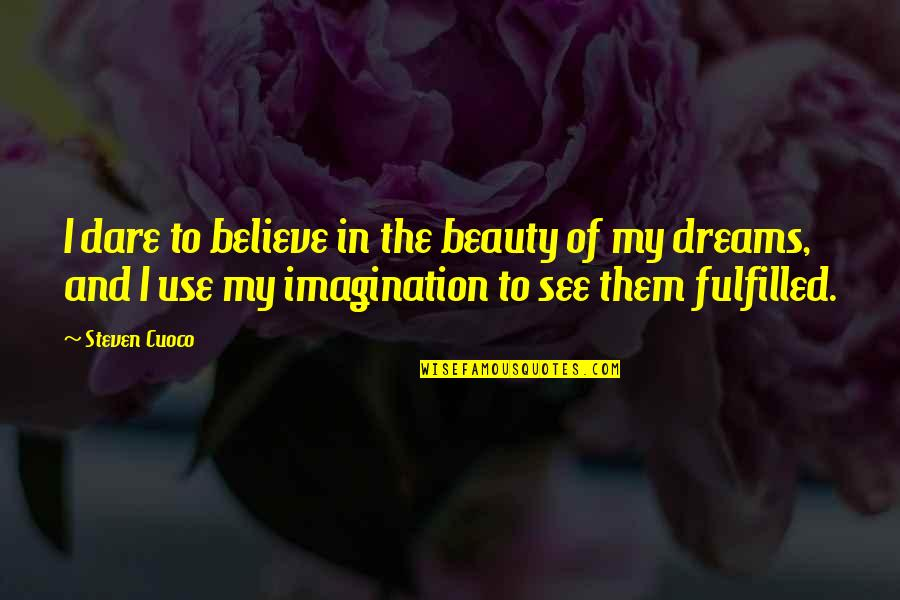 Dreams In Life Quotes By Steven Cuoco: I dare to believe in the beauty of