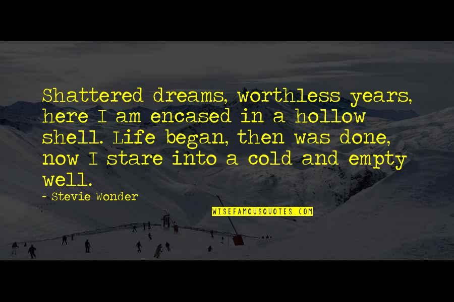Dreams In Life Quotes By Stevie Wonder: Shattered dreams, worthless years, here I am encased