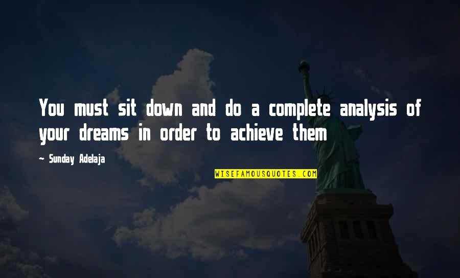 Dreams In Life Quotes By Sunday Adelaja: You must sit down and do a complete