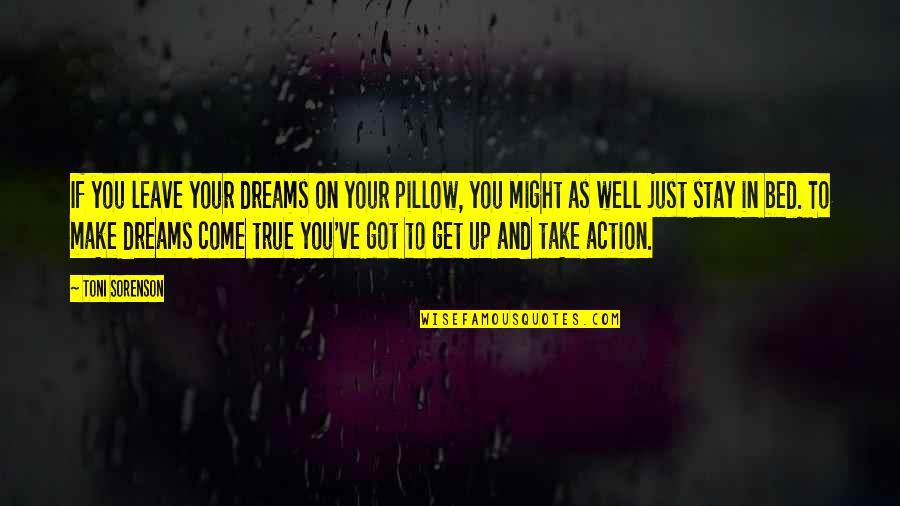Dreams In Life Quotes By Toni Sorenson: If you leave your dreams on your pillow,