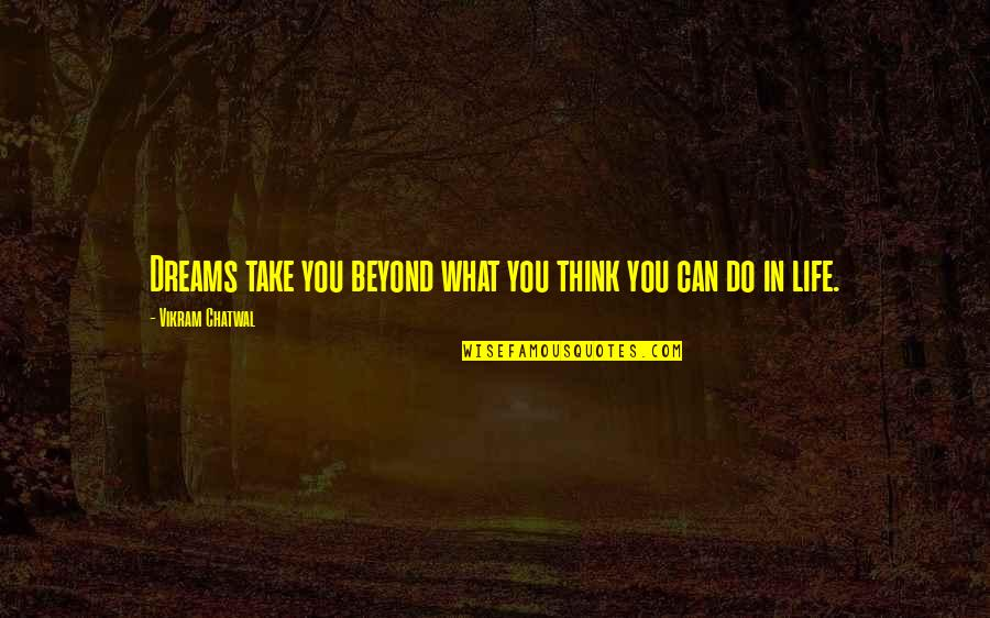 Dreams In Life Quotes By Vikram Chatwal: Dreams take you beyond what you think you