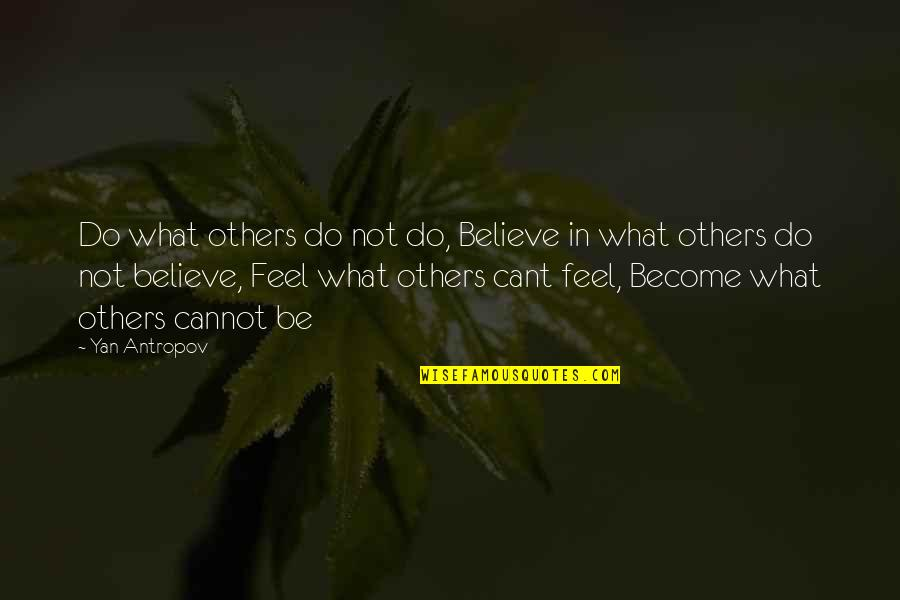 Dreams In Life Quotes By Yan Antropov: Do what others do not do, Believe in