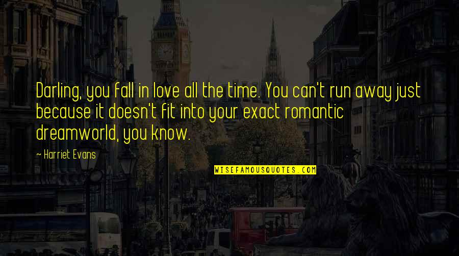 Dreamworld Quotes By Harriet Evans: Darling, you fall in love all the time.