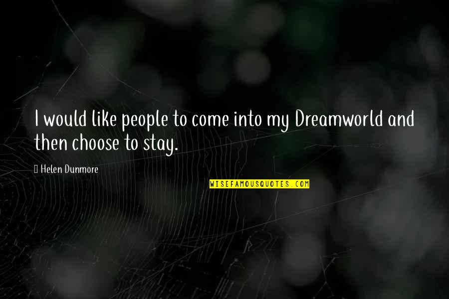 Dreamworld Quotes By Helen Dunmore: I would like people to come into my