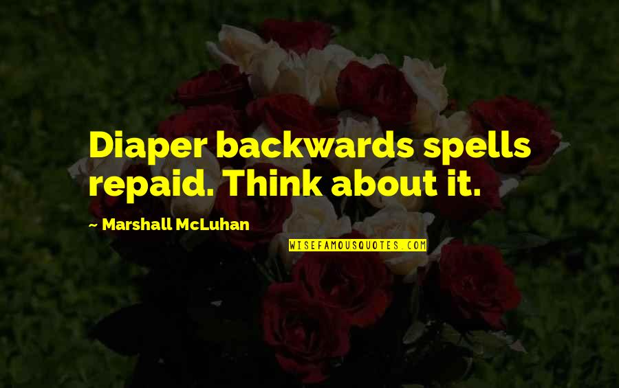 Dreamworld Quotes By Marshall McLuhan: Diaper backwards spells repaid. Think about it.