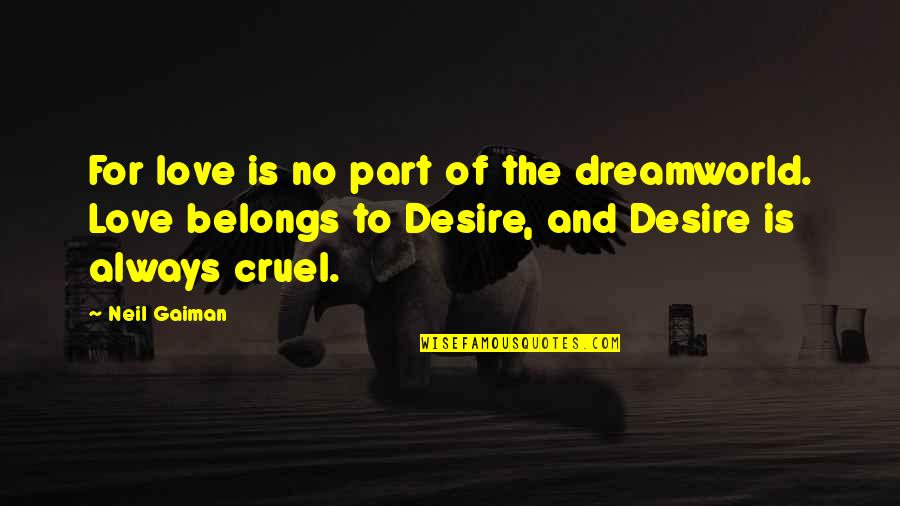 Dreamworld Quotes By Neil Gaiman: For love is no part of the dreamworld.