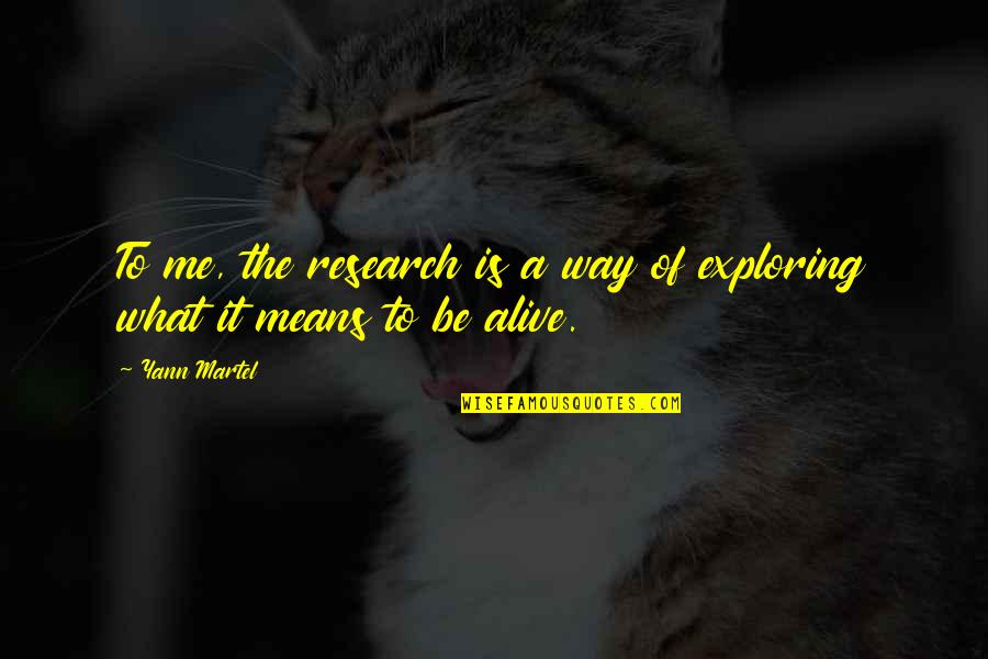 Dreamworld Quotes By Yann Martel: To me, the research is a way of
