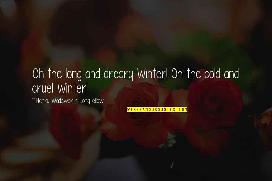 Dreary Winter Quotes By Henry Wadsworth Longfellow: Oh the long and dreary Winter! Oh the