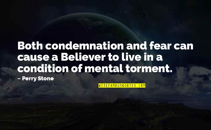 Dreary Winter Quotes By Perry Stone: Both condemnation and fear can cause a Believer