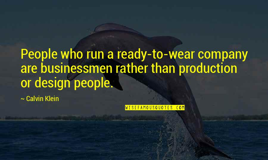 Dred Scott Vs Sanford Quotes By Calvin Klein: People who run a ready-to-wear company are businessmen