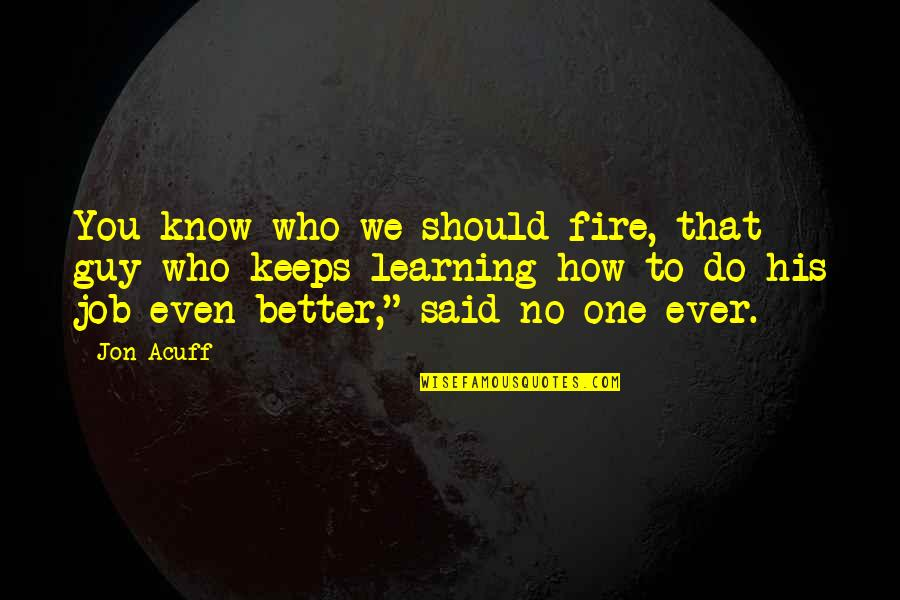 Dred Scott Vs Sanford Quotes By Jon Acuff: You know who we should fire, that guy
