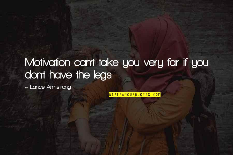 Dred Scott Vs Sanford Quotes By Lance Armstrong: Motivation can't take you very far if you