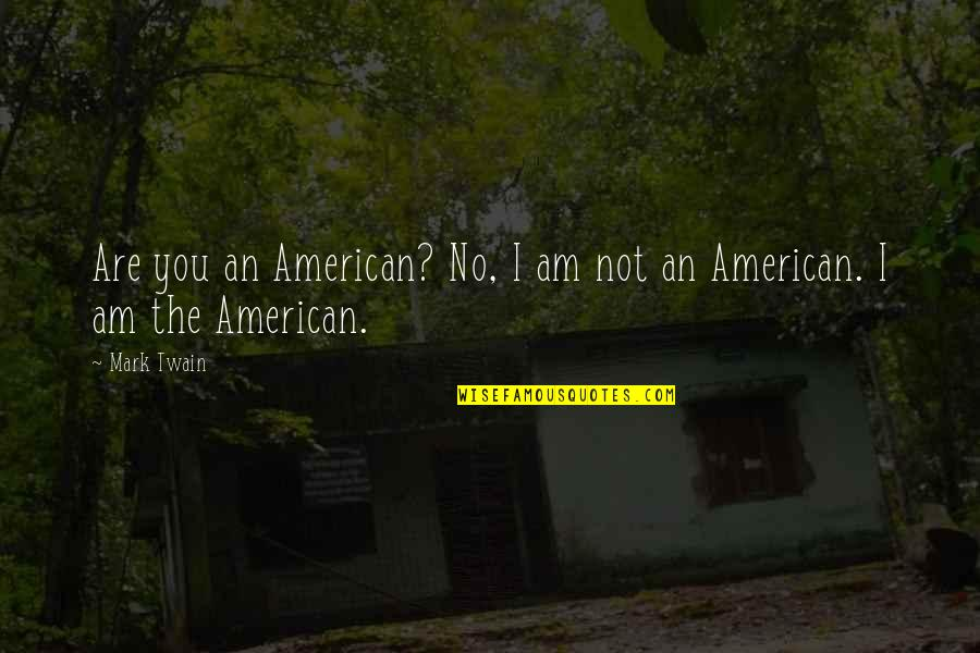 Dred Scott Vs Sanford Quotes By Mark Twain: Are you an American? No, I am not