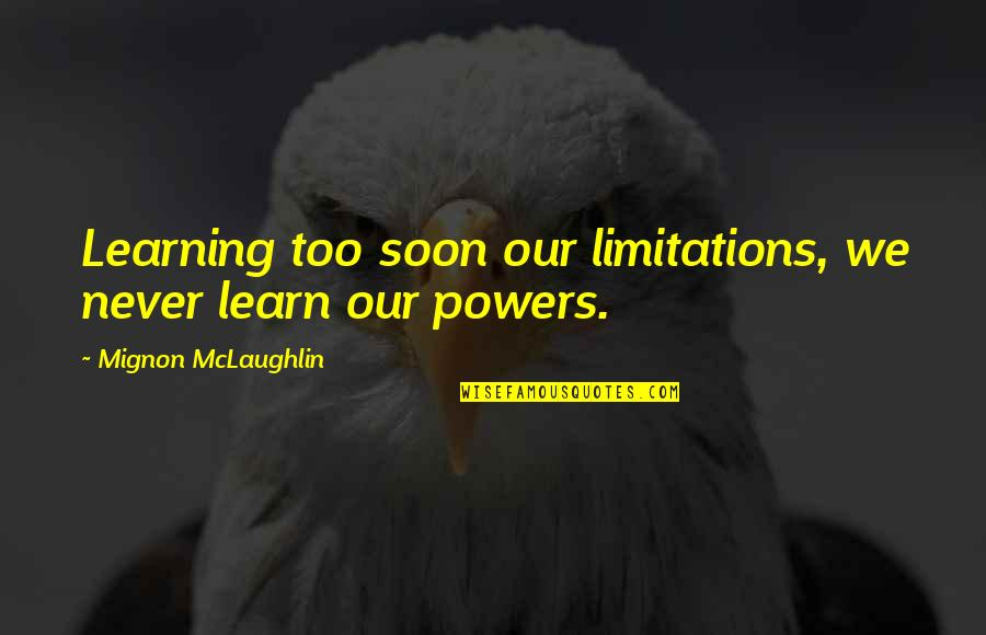 Dred Scott Vs Sanford Quotes By Mignon McLaughlin: Learning too soon our limitations, we never learn