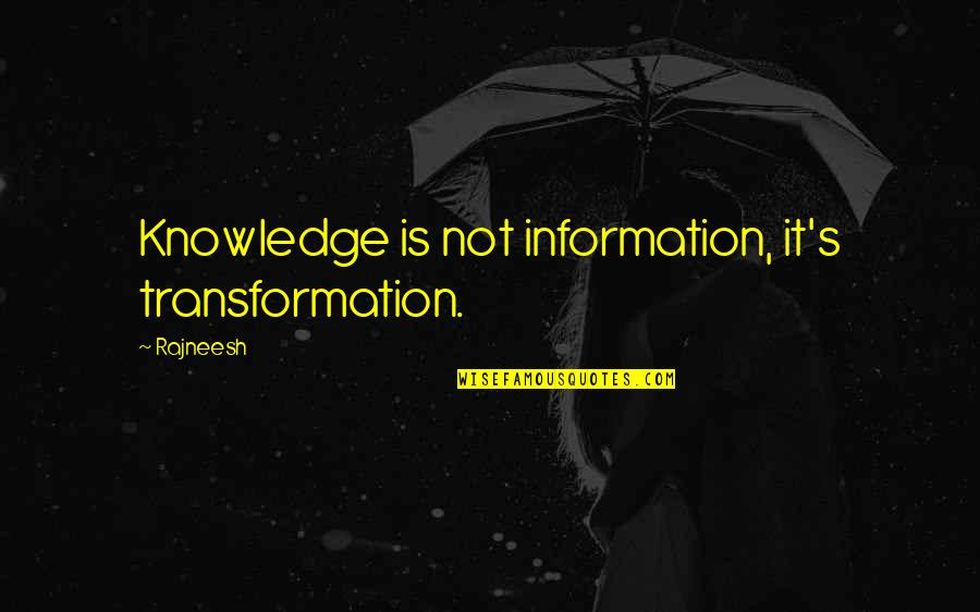 Dred Scott Vs Sanford Quotes By Rajneesh: Knowledge is not information, it's transformation.