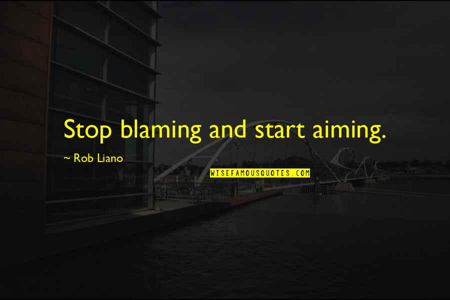 Dred Scott Vs Sanford Quotes By Rob Liano: Stop blaming and start aiming.