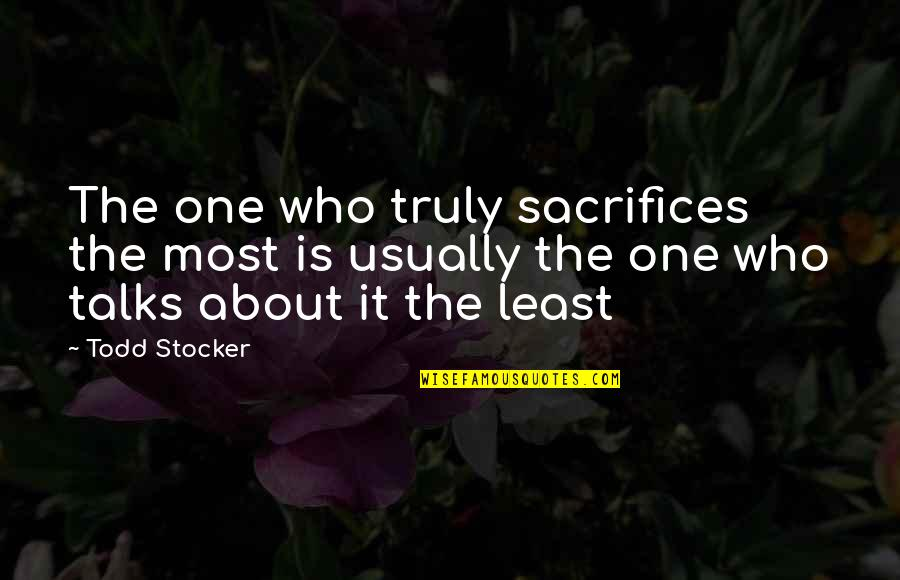 Dred Scott Vs Sanford Quotes By Todd Stocker: The one who truly sacrifices the most is