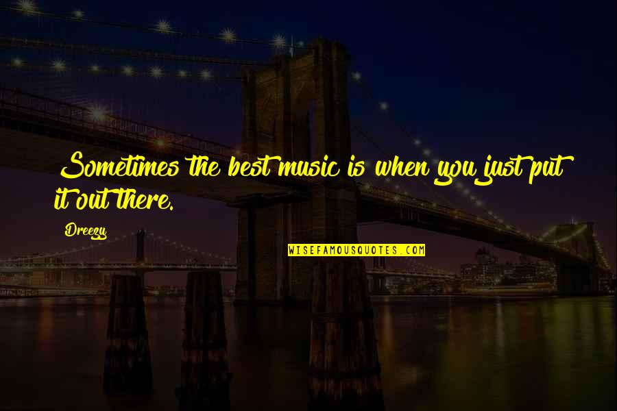 Dreezy Quotes By Dreezy: Sometimes the best music is when you just