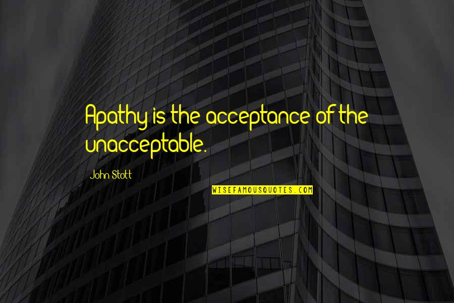 Dreezy Quotes By John Stott: Apathy is the acceptance of the unacceptable.
