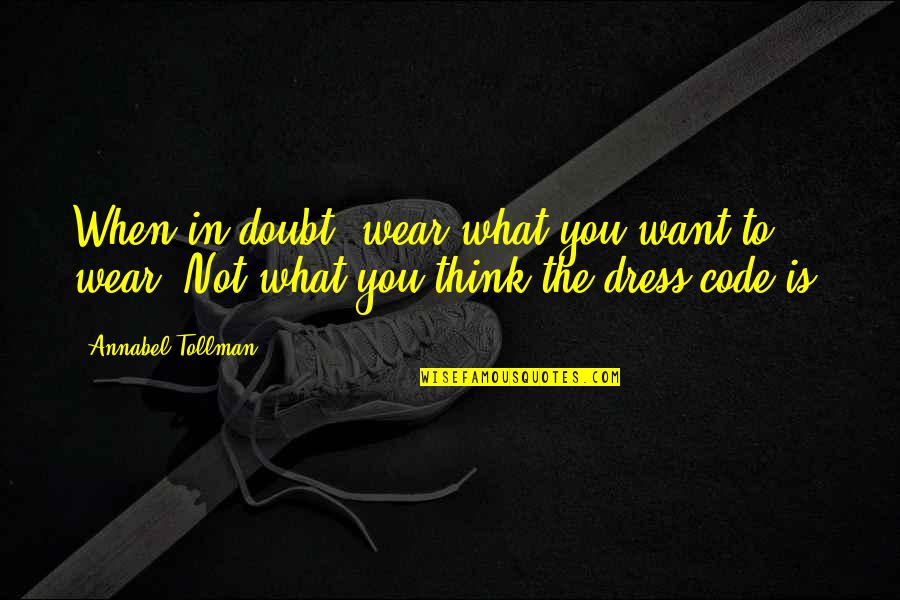 Dress Quotes By Annabel Tollman: When in doubt, wear what you want to
