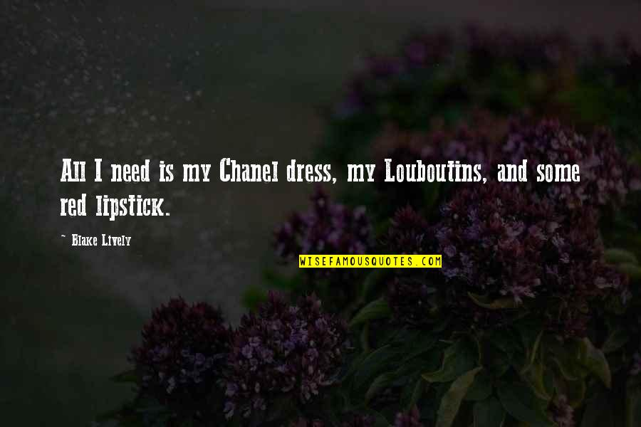 Dress Quotes By Blake Lively: All I need is my Chanel dress, my