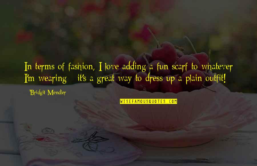 Dress Quotes By Bridgit Mendler: In terms of fashion, I love adding a