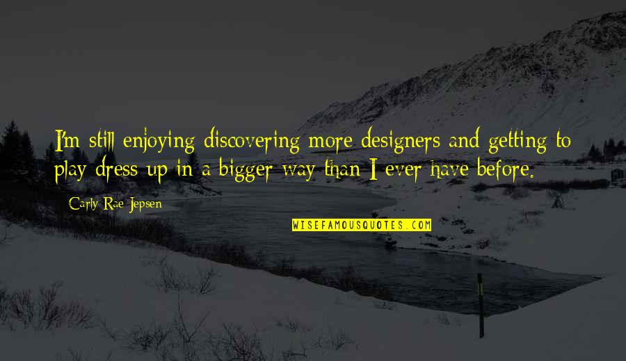 Dress Quotes By Carly Rae Jepsen: I'm still enjoying discovering more designers and getting