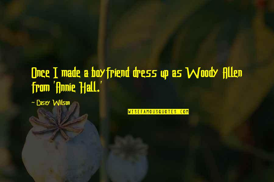 Dress Quotes By Casey Wilson: Once I made a boyfriend dress up as