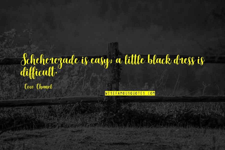 Dress Quotes By Coco Chanel: Scheherezade is easy; a little black dress is