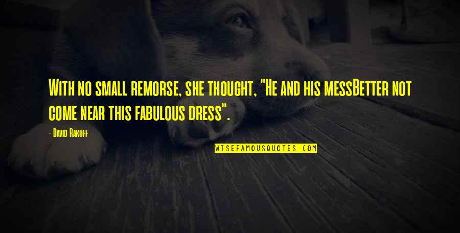 """Dress Quotes By David Rakoff: With no small remorse, she thought, """"He and"""