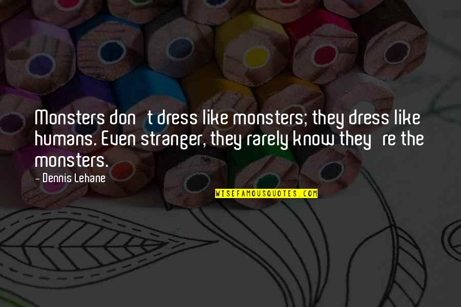 Dress Quotes By Dennis Lehane: Monsters don't dress like monsters; they dress like