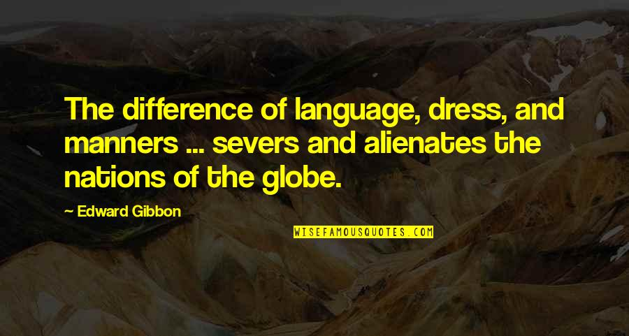 Dress Quotes By Edward Gibbon: The difference of language, dress, and manners ...