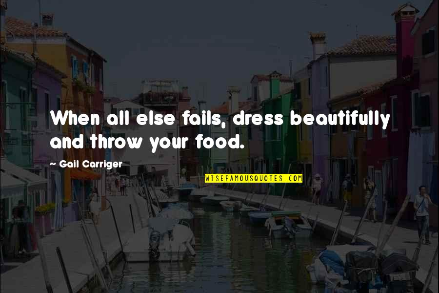 Dress Quotes By Gail Carriger: When all else fails, dress beautifully and throw